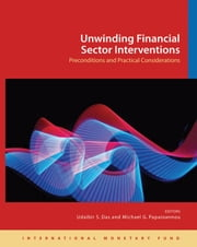 Unwinding Financial Sector Interventions: Preconditions and Practical Considerations ebook by Michael Mr. Papaioannou,Udaibir Mr. Das
