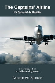 The Captains' Airline - On Approach to Disaster ebook by Captain Art Samson,Linden Gross