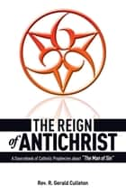 The Reign of Antichrist ebook by R. Gerald Rev. Fr. Culleton