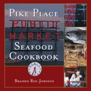 Pike Place Public Market Seafood Cookbook ebook by Braiden Rex-Johnson