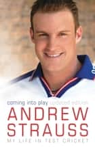 Andrew Strauss: Coming into Play - My Life in Test Cricket ebook by Andrew Strauss