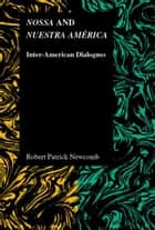 Nossa and Nuestra América - Inter-American Dialogues ebook by Robert Patrick Newcomb