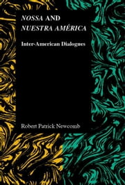 Nossa and Nuestra América: Inter-American Dialogues ebook by Robert Patrick Newcomb