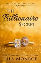 The Billionaire Secret ebook by Lila Monroe