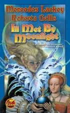 Ill Met By Moonlight ebook by Mercedes Lackey,Roberta Gellis
