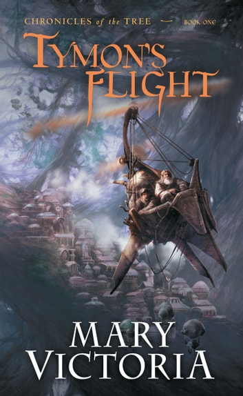 Tymon's Flight - Chronicles of the Tree Bk 1 ebook by Mary Victoria