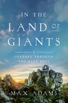 In the Land of Giants: A Journey Through the Dark Ages ebook by Max Adams