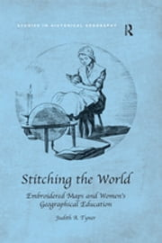 Stitching the World: Embroidered Maps and Women's Geographical Education ebook by Judith A. Tyner