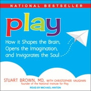 Play - How it Shapes the Brain, Opens the Imagination, and Invigorates the Soul audiobook by Stuart Brown, MD, Christopher Vaughan