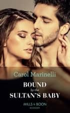 Bound By The Sultan's Baby (Mills & Boon Modern) (Billionaires & One-Night Heirs, Book 2) ekitaplar by Carol Marinelli
