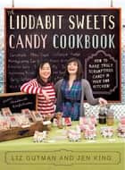 The Liddabit Sweets Candy Cookbook ebook by Liz Gutman,Jen King