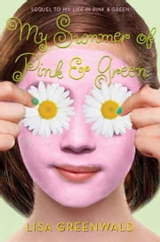 My Summer of Pink & Green - Pink & Green Book Two ebook by Lisa Greenwald