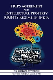 TRIPS Agreement and Intellectual Property Rights Regime in India ebook by Dr. Shaiwal Satyarthi