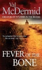 Fever Of The Bone - (Tony Hill and Carol Jordan, Book 6) ebook by Val McDermid