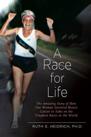 A Race for Life: A Diet and Exercise Program for Superfitness and Reversing the Aging Process ebook by Ruth Heidrich