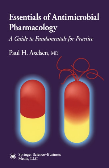 Essentials of Antimicrobial Pharmacology - A Guide to Fundamentals for Practice ebook by Paul H. Axelsen
