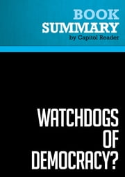 Summary of Watchdogs of Democracy? The Waning Washington Press Corps and How It Has Failed the Public - Helen Thomas ebook by Capitol Reader
