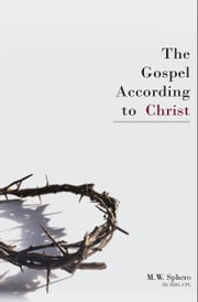 The Gospel According to Christ ebook by M.W. Sphero