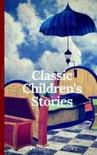 Classics Children's Stories Collection - Alice's Adventures in Wonderland, The Secret Garden, Black Beauty, The Wind in the Willows, Little Women: Black Beauty, Little ... in the Willows (OBG Classics) ebook by