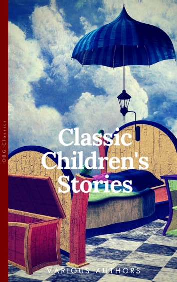 Classics Children's Sories Collection: Alice's Adventures in Wonderland, The Secret Garden, Black Beauty, The Wind in the Willows, Little Women: Black Beauty, Little ... in the Willows (OBG Classics) ebook by Anna Sewell,Louisa May Alcott,Frances Hodgson Burnett,Lewis Carroll,Kenneth Grahame