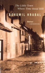The Little Town Where Time Stood Still ebook by Bohumil Hrabal