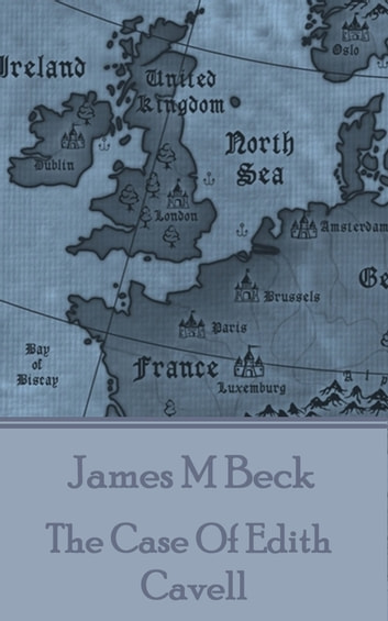 The Case Of Edith Cavell ebook by James M Beck