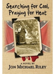 Searching for Cool, Praying for Heat ebook by Jon Michael Riley