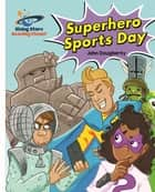 Reading Planet - Superhero Sports Day - White: Galaxy ebook by John Dougherty
