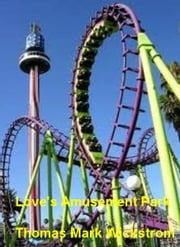 Love's Amusement Park ebook by Thomas Mark Wickstrom