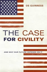 The Case for Civility ebook by Os Guinness
