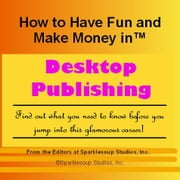 Career KNOWtes: Desktop Publishing (How to Have Fun and Make Money in a Career You Love) ebook by Inc., Sparklesoup Studios