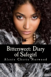 Bittersweet Diary of Safegirl: Part I of the Midwest Chronicles ebook by Alexis Norwood