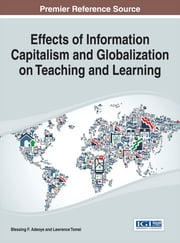 Effects of Information Capitalism and Globalization on Teaching and Learning ebook by Lawrence Tomei,Blessing F. Adeoye
