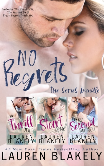 No Regrets Series Bundle - (The Thrill of It, The Start of Us, Every Second With You) ebook by Lauren Blakely