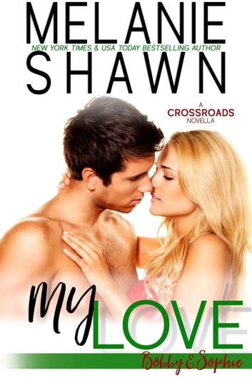 My Love - Bobby & Sophie: A Crossroads Novella eBook by Melanie Shawn