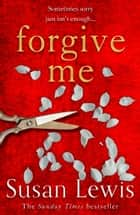 Forgive Me ebook by Susan Lewis