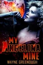 My Angelina Mine ebook by Wayne Greenough