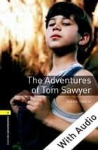 The Adventures of Tom Sawyer - With Audio Level 1 Oxford Bookworms Library ebook by Mark Twain