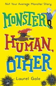 Monster, Human, Other ebook by Laurel Gale
