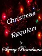 Christmas Requiem ebook by Sherry Boardman