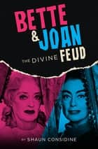 Bette & Joan - The Divine Feud ebook by Shaun Considine