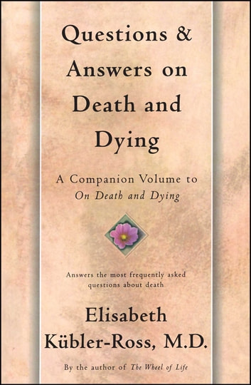 Questions and Answers on Death and Dying - A Companion Volume to On Death and Dying ebook by Elisabeth Kübler-Ross