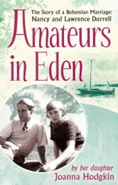 Amateurs In Eden - The Story of a Bohemian Marriage: Nancy and Lawrence Durrell ebook by Joanna Hodgkin