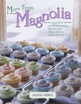 More From Magnolia - Recipes from the World Famous Bakery and Allysa To ebook by Allysa Torey