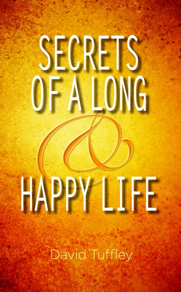 Secrets of a Long & Happy Life ebook by David Tuffley