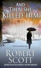 And Then She Killed Him ekitaplar by Robert Scott
