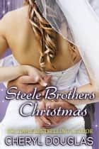 Steele Brothers Christmas ebook by Cheryl Douglas