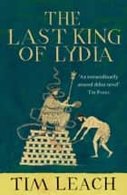 The Last King of Lydia ebook by Tim Leach