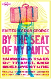 By the Seat of My Pants ebook by Simon Winchester,Sean Condon,Don George,Pico Iyer,Jan Morris,Danny Wallace