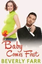 Baby Comes First ebook by Beverly Farr